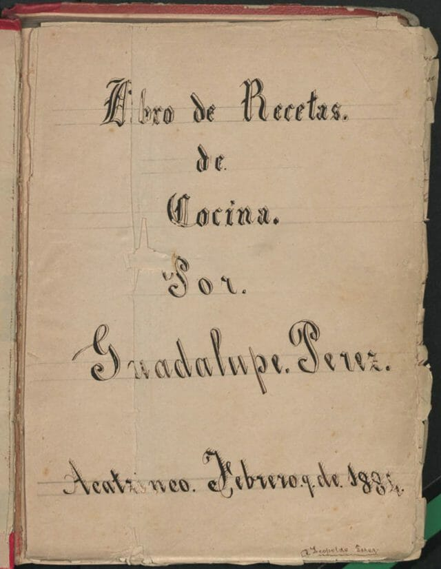 An 1884 cookbook by Sister Guadalupe Pérez of Acatzingo, Puebla.